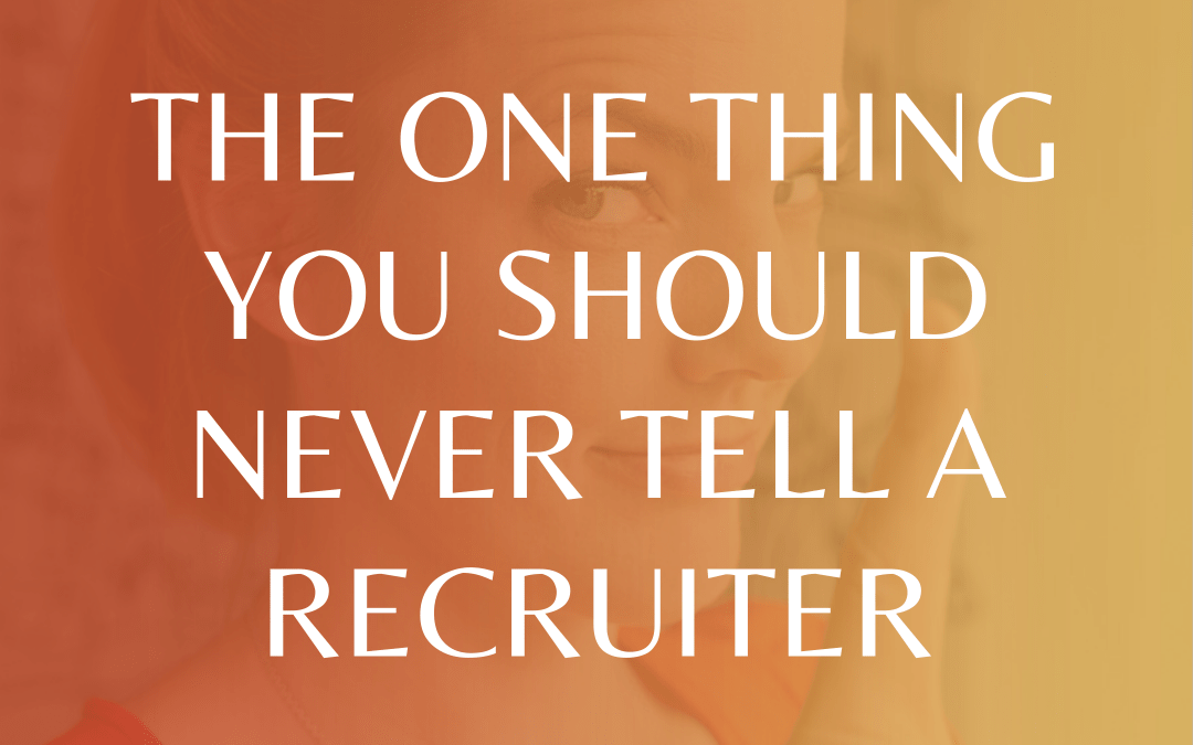 The One Thing You Should Never Tell A Recruiter