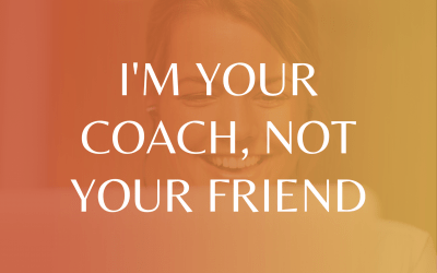I'm Your Coach, Not Your Friend