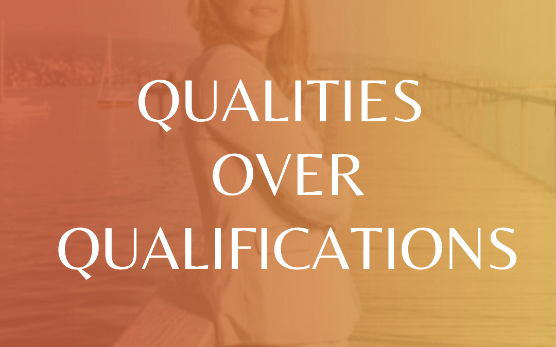 Qualities Over Qualifications