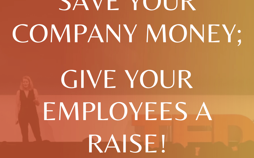 Save your company money; Give your employees a raise!