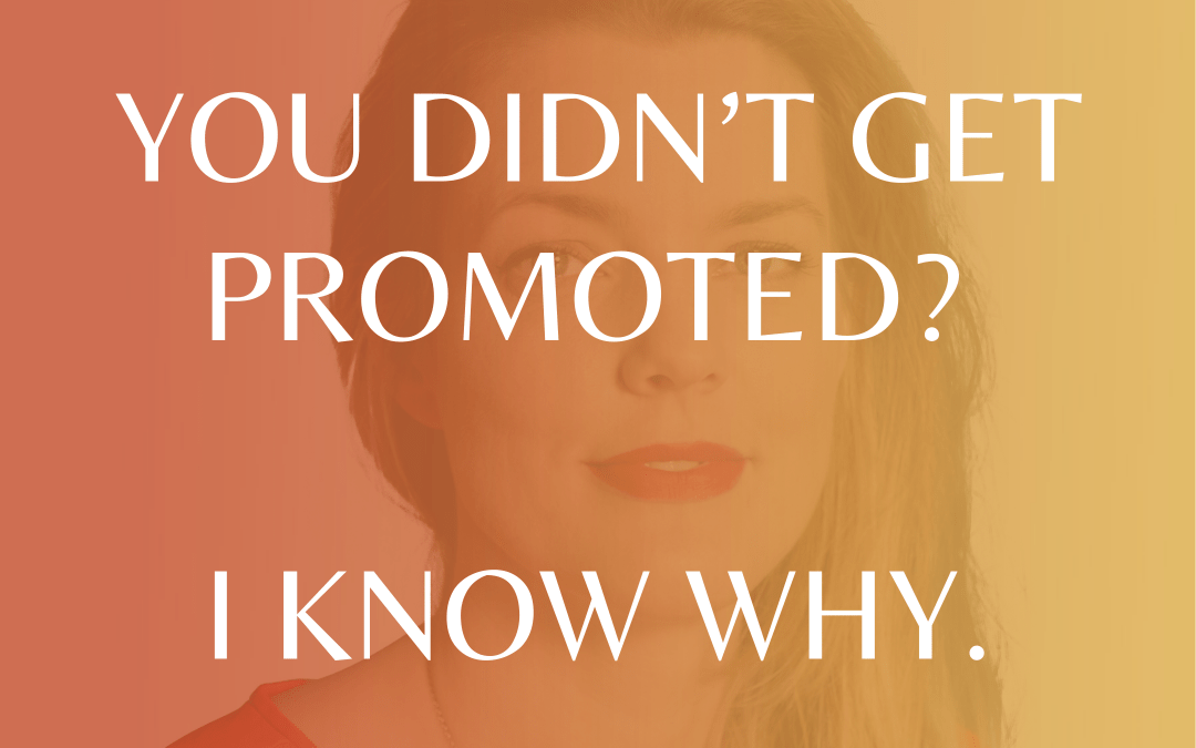 You Didn't Get Promoted? I Know Why.
